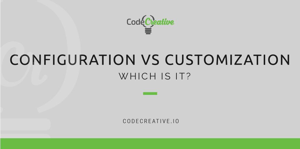 Configuration vs Customization: Which Is It? | CodeCreative