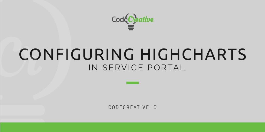 Configuring HighCharts in Service Portal | CodeCreative | A