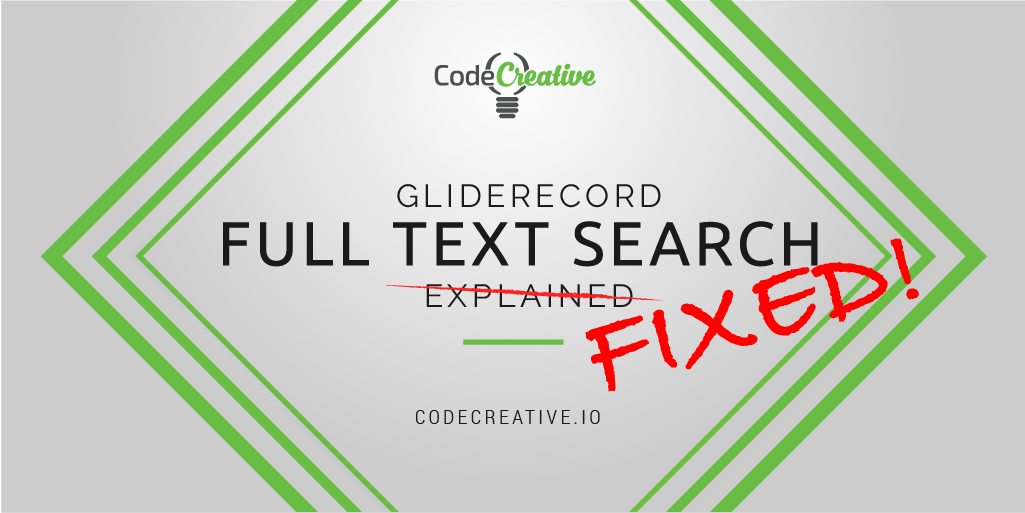 GlideRecord Full Text Search Explained | CodeCreative | A ServiceNow
