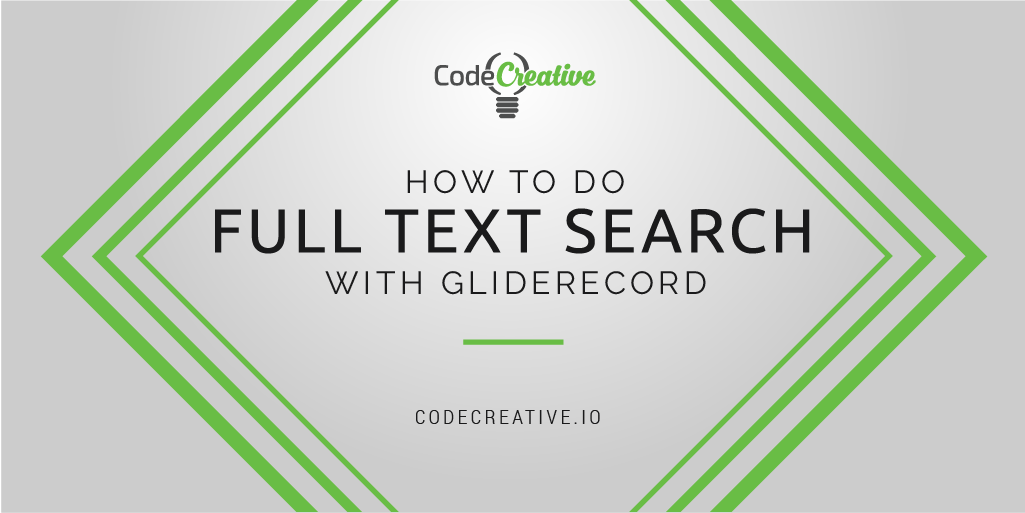 How To Do Full Text Search With GlideRecord | CodeCreative | A