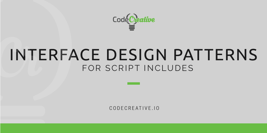 Interface Design Patterns for Script Includes | CodeCreative