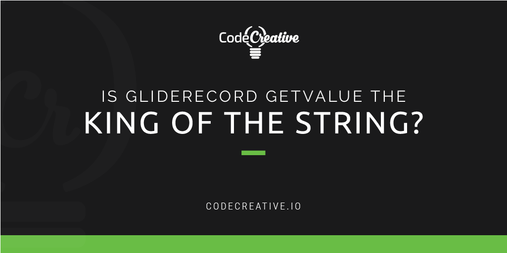 Is GlideRecord getValue the King of the String